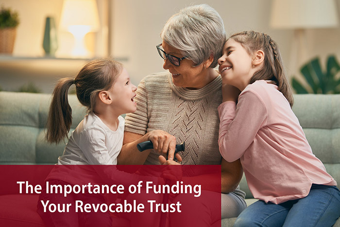 The Importance of Funding Revocable Trusts